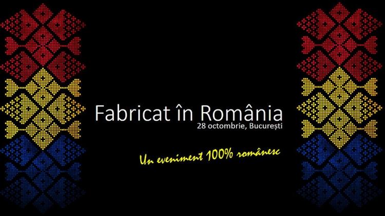 Fabricat in Romania, un eveniment cu si despre afaceri romanesti de succes!